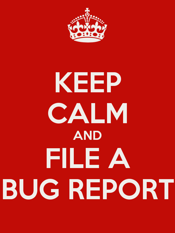 Keep calm and file a bug report